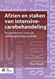 Afzien en Staken Van Intensive-Carebehandeling : Routeplanners Voor de Verpleegkundige Praktijk, Kompanje, Erwin J. O., 9031388173