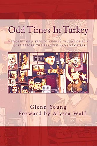 Time Turkey (Odd Times In Turkey: Memories of a Trip to Turkey in June of 2014 – Just Before the Refugee Crisis)