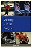 Dancing Culture and Religion, Gill, Sam, 073917472X