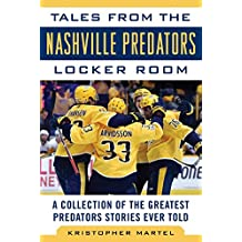 Tales from the Nashville Predators Locker Room: A Collection of the Greatest Predators Stories Ever Told