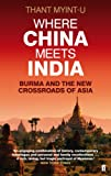 Where China Meets India: Burma and the New Crossroads of Asia by Thant Myint-U front cover