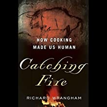 Catching Fire: How Cooking Made Us Human Audiobook by Richard Wrangham Narrated by Kevin Pariseau