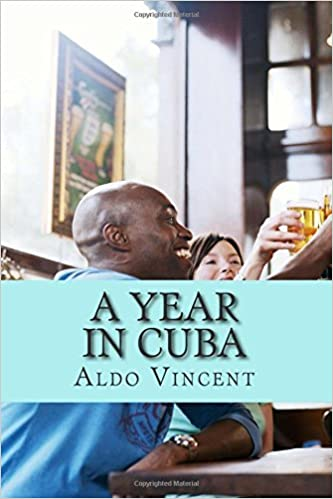 A year in CUBA: The Clandestine Diary of a Passenger by Aldo Vincent (2014-10-20)