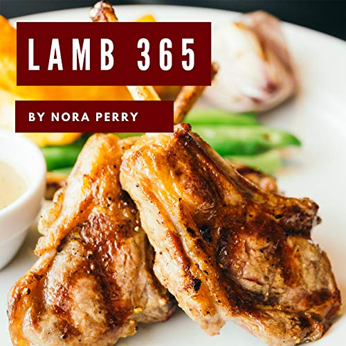 (Lamb 365: Enjoy 365 Days With Amazing Lamb Recipes In Your Own Lamb Cookbook! (Grill Smoker Cookbook, Bbq Cookbook For Men, Lamb Chop Book, Grill Smoker Cookbook, Southern Bbq Cookbook) [Book 1])