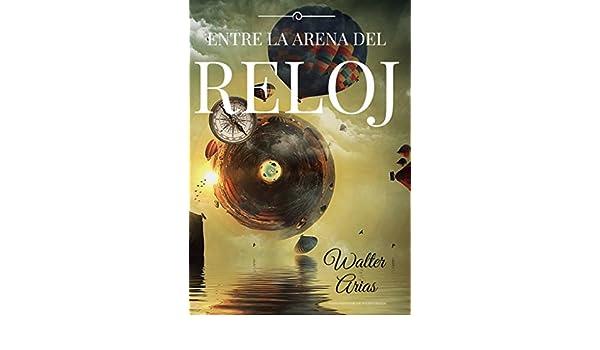 Amazon.com: Entre la arena del reloj (Spanish Edition) eBook: Walter Arias: Kindle Store