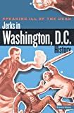Speaking Ill of the Dead: Jerks in Washington, D. C. , History, Emilee Hines, 0762760338