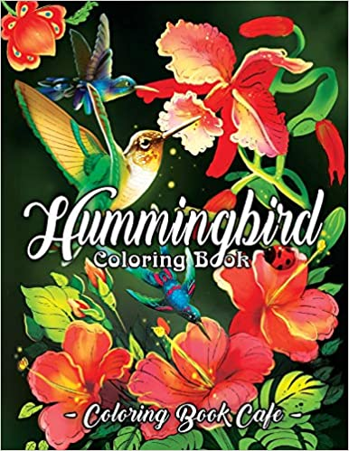 Hummingbird Coloring Book An Adult Coloring Book Featuring Charming Hummingbirds Beautiful Flowers And Nature Patterns For Stress Relief And Relaxation Cafe Coloring Book 9781095366912 Amazon Com Books