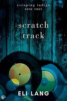 Scratch Track (Escaping Indigo Book 3) by [Lang, Eli]