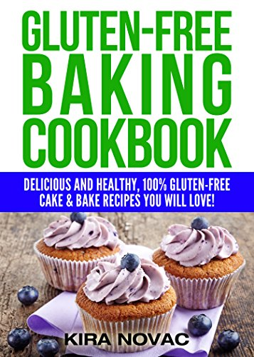 Gluten Free: Gluten-Free Baking Cookbook: Delicious and Healthy, 100% Gluten-Free Cake & Bake Recipes You Will Love (Gluten Free Diet Cookbook, Gluten Intolerance Book 2) by [Novac, Kira]