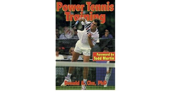Power Tennis Training: Amazon.es: Donald A. Chu, Todd Martin: Libros en idiomas extranjeros