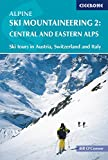 Alpine Ski Mountaineering Vol 2 - Central and Eastern Alps: Ski tours in Austria, Switzerland and Italy (Cicerone Winter and Ski Mountaineering)