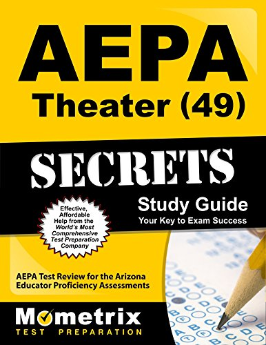 AEPA Theater (49) Secrets Study Guide: AEPA Test Review for the Arizona Educator Proficiency Assessments (Mometrix Secrets Study Guides)