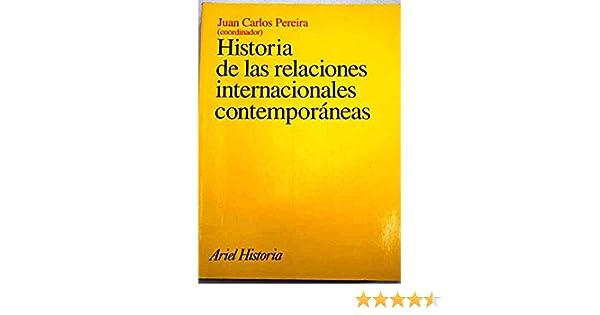Historia de las relaciones internacionales contemporáneas: Amazon.es: Juan Carlos Pereira: Libros