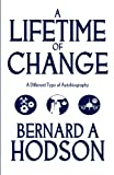 A Lifetime of Change, Bernard A. Hodson, 1462618782