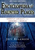 Encyclopedia of Haunted Places, Revised Edition: Ghostly Locales From Around the World