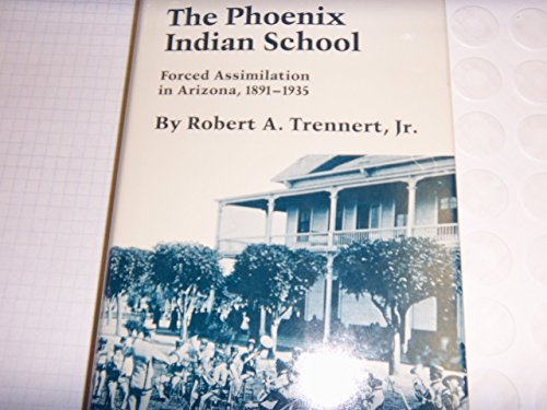 The Phoenix Indian School: Forced Assimilation in Arizona, 1891-1935