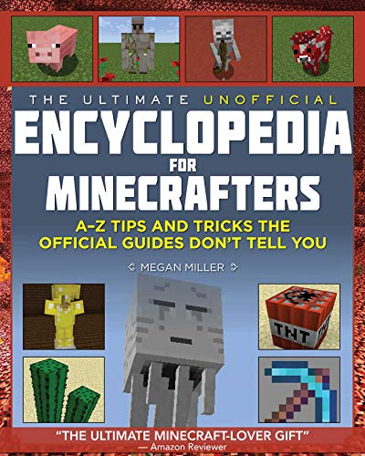 The Ultimate Unofficial Encyclopedia for Minecrafters: An A - Z Book of Tips and Tricks the Official Guides Don't Teach You -