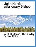 John Horden Missionary Bishop, A. R. Buckland, 1140323245
