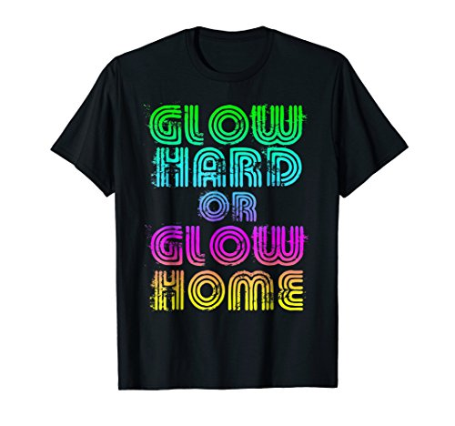Bright Neon Colours Glow Hard Or Glow Home T-Shirt Vintage