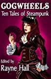 img - for Cogwheels: Ten Tales of Steampunk (Ten Tales Fantasy & Horror Stories) book / textbook / text book