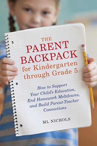 The Parent Backpack for Kindergarten through Grade 5: How to Support Your Child's Education, End Homework Meltdowns, and Build Parent-Teacher Connections