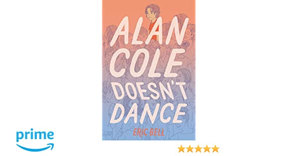 Alan Cole Doesn't Dance: Eric Bell: 9780062567062: Amazon com: Books