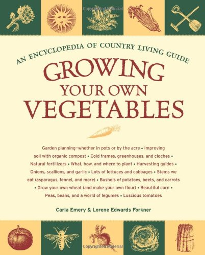 Growing Your Own Vegetables: An Encyclopedia of Country Living Guide