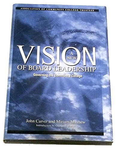 A New Vision of Board Leadership: Governing the Community College John Carver