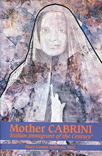 Mother Cabrini: Italian Immigrant of the Century