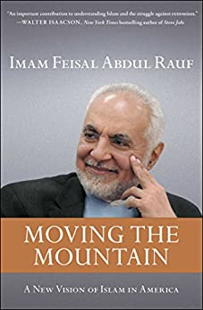 Moving the Mountain: Beyond Ground Zero to a New Vision of Islam in America by [Rauf, Imam Feisal Abdul]