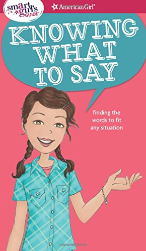 A Smart Girl's Guide: Knowing What to Say: Finding the Words to Fit Any Situation (Smart Girl's Guide To...) (Questions To Make Conversation With A Girl)