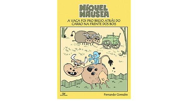 Niquel Nausea: A Vaca Foi Pro Brejo Atras do Carro, na Frente dos Bois: Fernando Gonsales: 9788575324363: Amazon.com: Books
