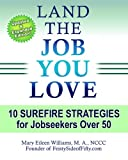 Land the Job You Love!: 10 Surefire Strategies for Jobseekers Over 50