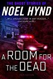 A Room For The Dead (THE GHOST STORIES OF NOEL HYND Book 3)