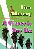 A Chance to Say Yes, Tina Murray, 1595071830