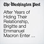 After Years of Hiding Their Relationship, Brigitte and Emmanuel Macron Enter the Political Stage Together | Rick Noack
