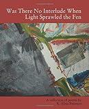 Was There No Interlude When Light Sprawled the Fen, Peterson, K. Alma, 1935402633