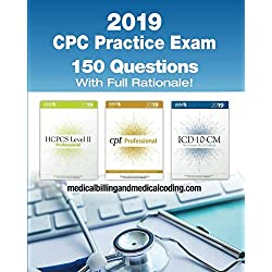 CPC Practice Exam 2019: Includes 150 practice questions, answers with full rationale, exam study guide and the official proctor-to-examinee instructions