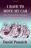 img - for I Have to Move My Car: Tales of Unpersuasive Advocates and Injudicious Judges by David Pannick (2008-11-04) book / textbook / text book