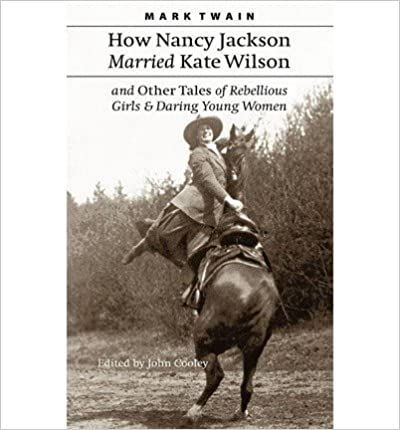 Book { [ HOW NANCY JACKSON MARRIED KATE WILSON AND OTHER TALES OF REBELLIOUS GIRLS AND DARING YOUNG WOMEN [ HOW NANCY JACKSON MARRIED KATE WILSON AND OTHER TALES OF REBELLIOUS GIRLS AND DARING YOUNG WOMEN ] BY TWAIN, MARK ( AUTHOR )SEP-01-2001 PAPERBACK ] } Twain, Mark ( AUTHOR ) Sep-01-2001
