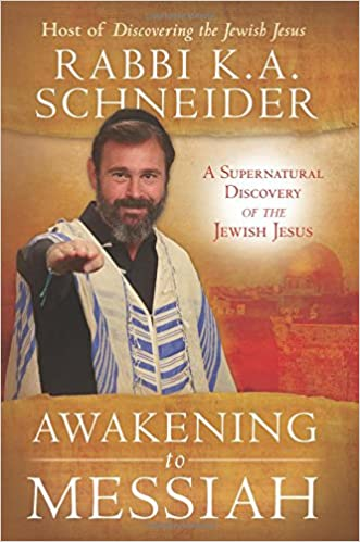 Awakening To Messiah A Supernatural Discovery Of The Jewish Jesus