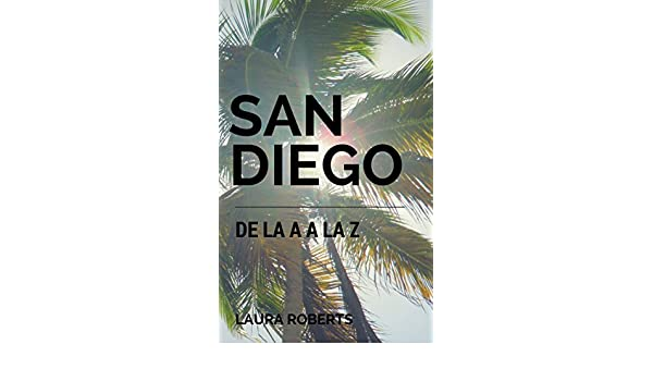 Amazon.com: San Diego de la A a la Z (Spanish Edition) eBook: Laura Roberts, Carolina Stroschein: Kindle Store