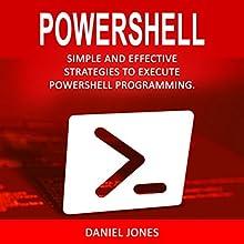 Powershell: Simple and Effective Strategies to Execute Powershell Programming | Livre audio Auteur(s) : Daniel Jones Narrateur(s) : Pete Beretta