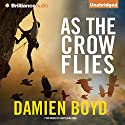 As the Crow Flies Audiobook by Damien Boyd Narrated by Napoleon Ryan