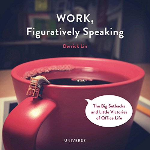 Work, Figuratively Speaking: The Big Setbacks and Little Victories of Office Life