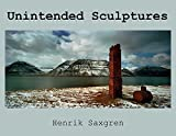 img - for Henrik Saxgren: Unintended Sculptures by Bill Kouwenhoven (2009-10-01) book / textbook / text book