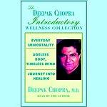 Chopra Value Collection: Everyday Immortality; Ageless Body, Timeless Mind; Journey into Healing | Deepak Chopra MD