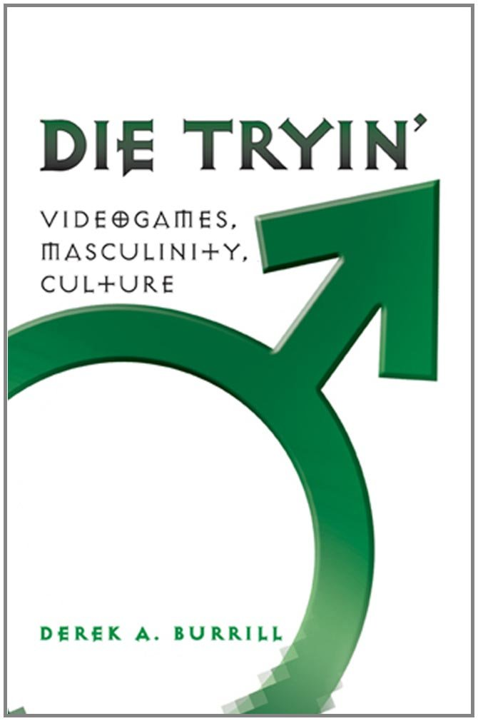 Die Tryin': Videogames, Masculinity, Culture (Popular Culture and Everyday Life) by Brand: Peter Lang International Academic Publishers
