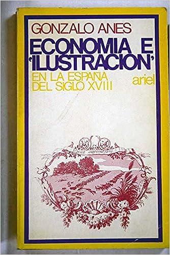 Economia e ilustracion en la España del siglo X V I I I Ariel quincenal: Amazon.es: Anes Álvarez, Gonzalo: Libros