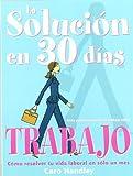La Solucion en 30 Dias: El Trabajo Ideal (Spanish Edition)